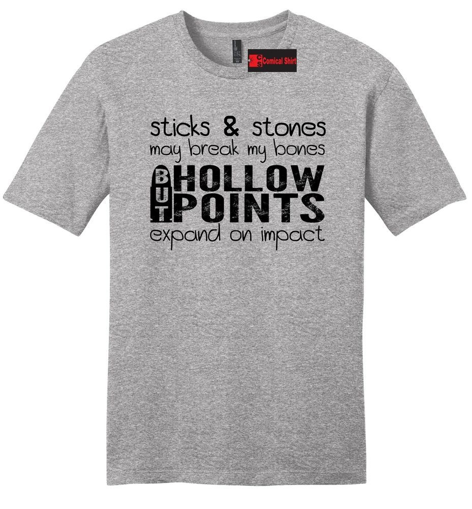2c52dbf1 Sticks and Stones Break Bones Hollow Point Funny Mens Soft T Shirt Gun Tee  Z2 | Clothing, Shoes & Accessories, Men's Clothing, T-Shirts | eBay!