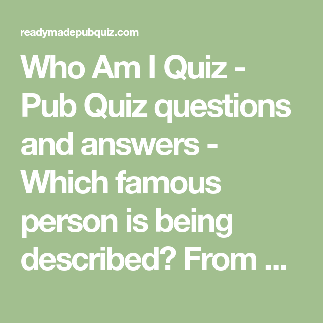 Who Am I Quiz - Pub Quiz questions and answers - Which