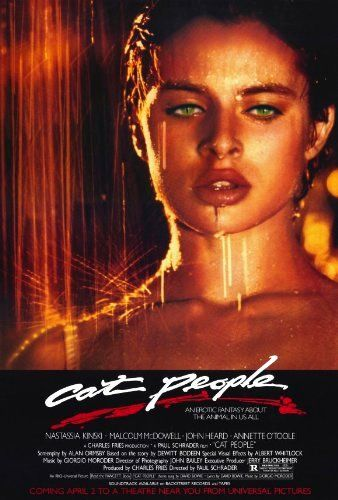 Directed by Paul Schrader.  With Nastassja Kinski, Malcolm McDowell, John Heard, Annette O'Toole. A young woman's sexual awakening brings horror when she discovers her urges transform her into a monstrous black leopard.