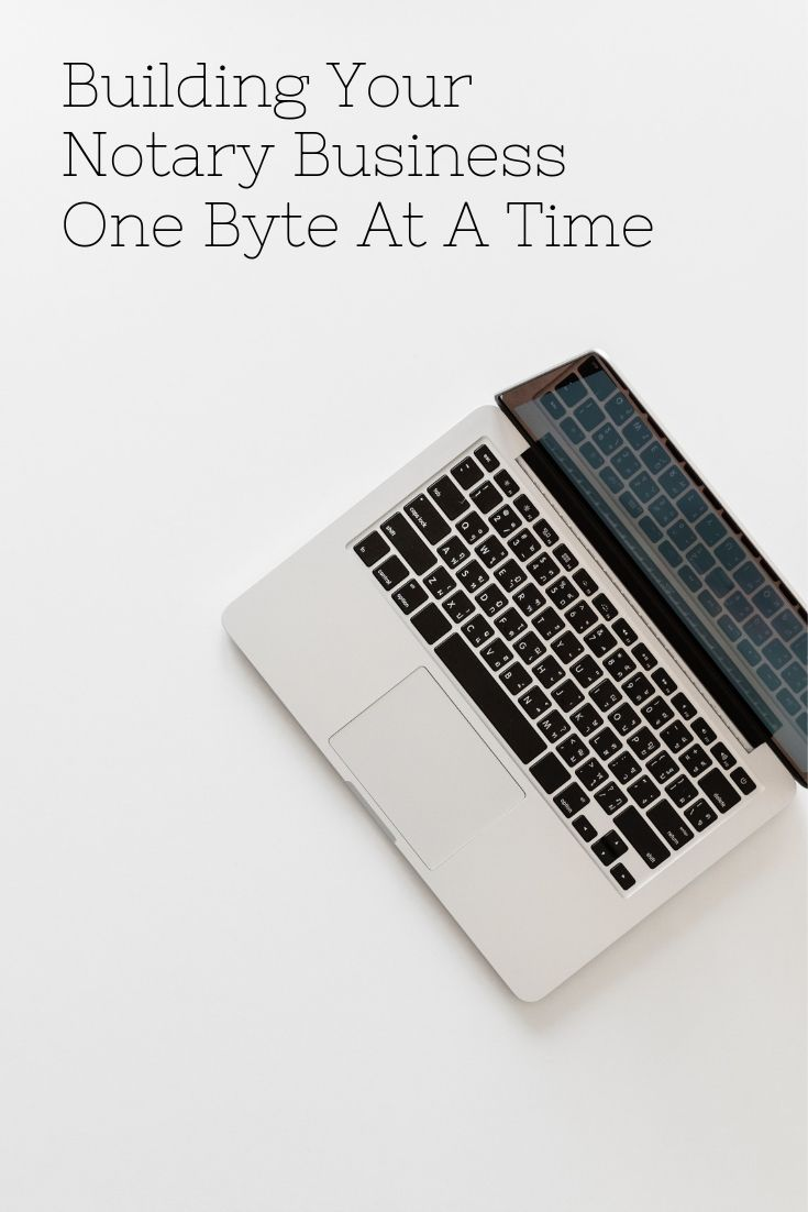 Building your notary business one byte at a time notary