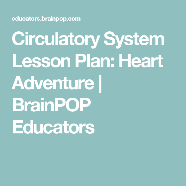 Circulatory System Lesson Plan Heart Adventure Brainpop Educators