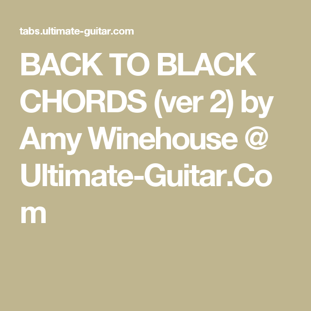 BACK TO BLACK CHORDS (ver 2) by Amy Winehouse @ Ultimate-Guitar.Com ...