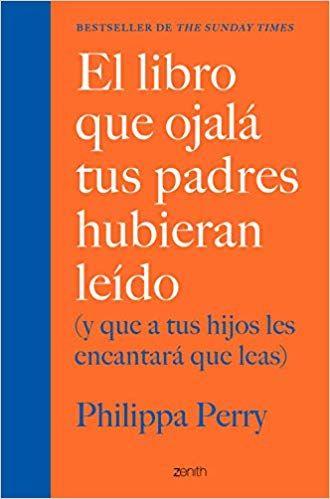 Descargar Gratis El Libro Que Ojalá Tus Padres Hubieran Leído De Philippa Perry En Pdf Epub Kindl Books Book Worms Reading