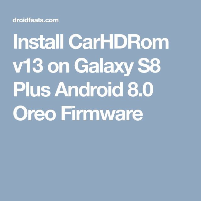 Install CarHDROM v13 on Galaxy S8 Plus Android 8 0 Oreo