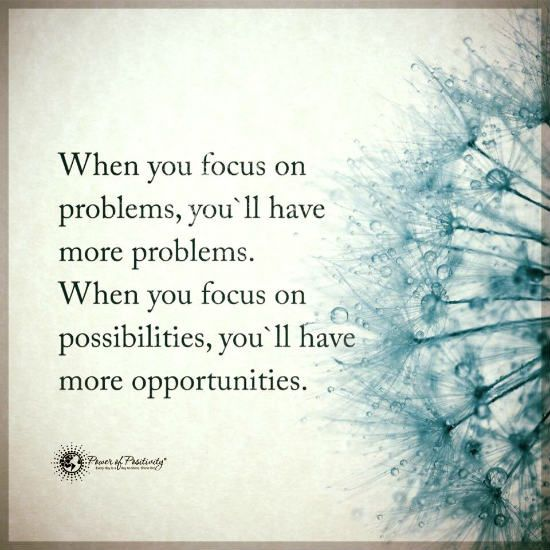 When You Focus On Problems You Ll Have More Problems When You Focus On Possibilities Problem Quotes Positivity Power Of Positivity