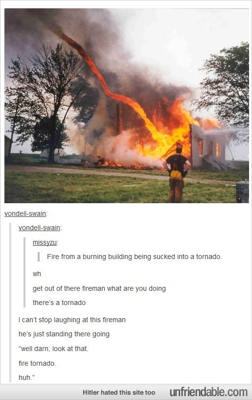 Fire tornado | All the Giggles | Funny tumblr posts, Tumblr
