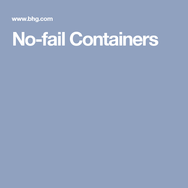 No-fail Containers