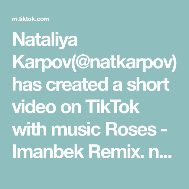 Nataliya Karpov Natkarpov Has Created A Short Video On Tiktok With Music Roses Imanbek Remix No Golden Hour Make Your Ow Proper Tasty The Originals Video