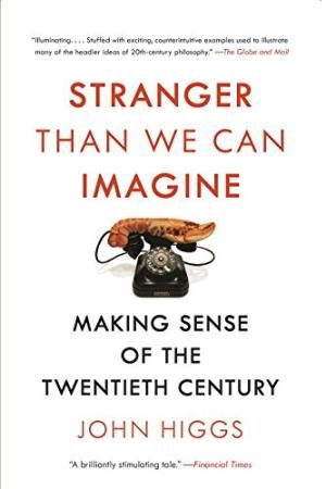 Stranger Than We Can Imagine: Making Sense of the Twentieth Century by John Higgs