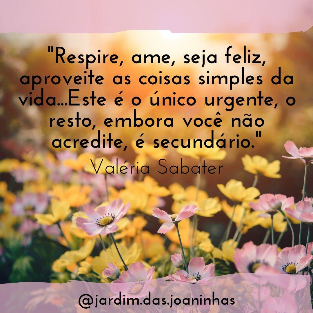 Respire Ame Seja Feliz Aproveite As Coisas Simples Da Vida