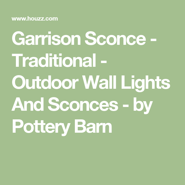 Garrison Sconce - Traditional - Outdoor Wall Lights And Sconces - by Pottery Barn