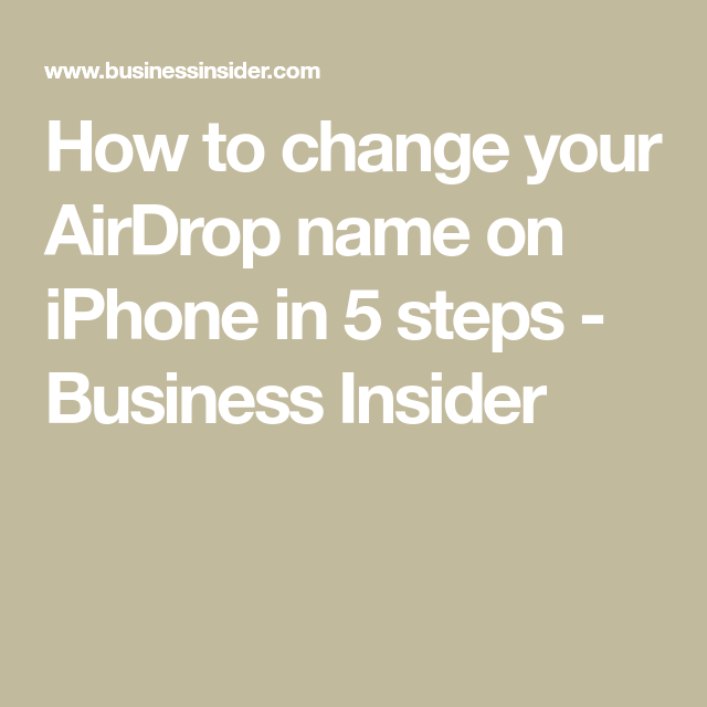 How To Change Your Airdrop Name On An Iphone In 5 Simple Steps In 2020 Names Business Insider You Changed