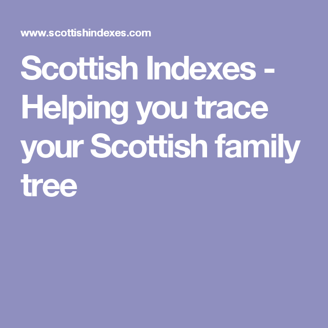 Scottish Indexes Helping You Trace Your Scottish Family