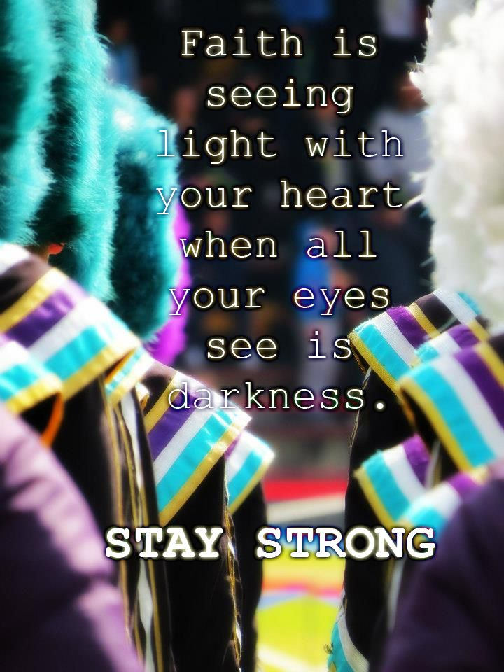 Faith is seeing light with your heart when all your eyes see is darkness. Stay Strong.   A little inspiration for our team