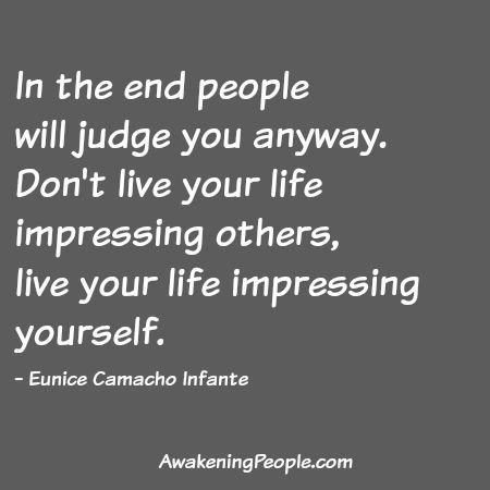 Log In or Sign Up to View In the end people will judge you anyway. Don't live your life impressing