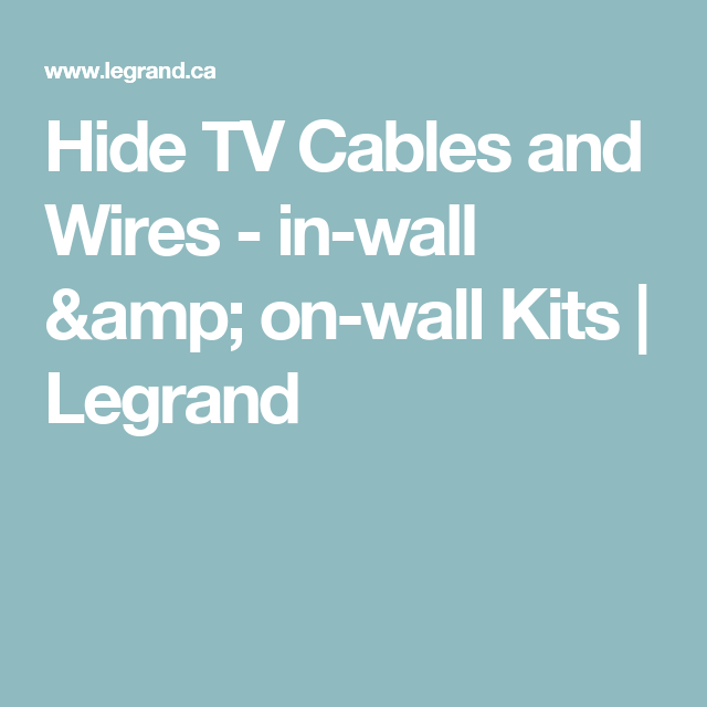 Hide TV Cables and Wires - in-wall & on-wall Kits | Legrand | hide ...