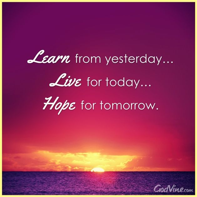 Live For Today Quotes Fair Learn From Yesterday Live For Today Hope For Tomorrow . Design Decoration