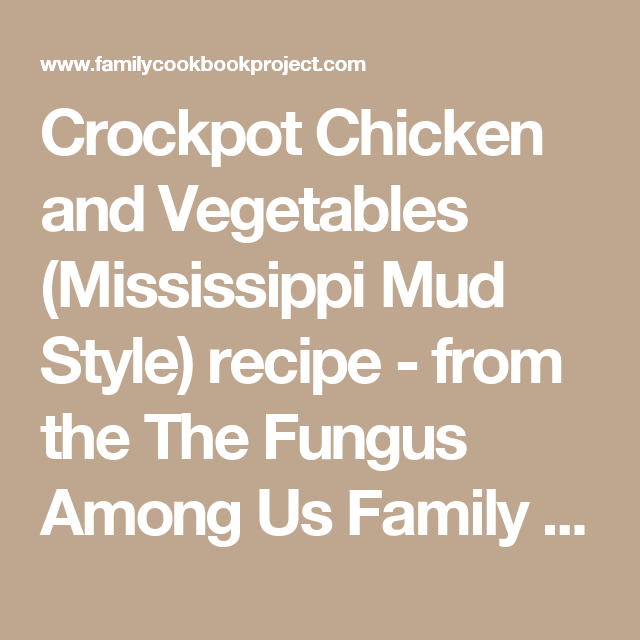 Crockpot Chicken and Vegetables (Mississippi Mud Style) recipe - from the The Fungus Among Us Family Cookbook