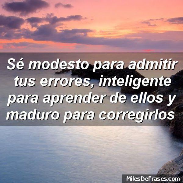 Se Modesto Para Admitir Tus Errores Inteligente Para Aprender De