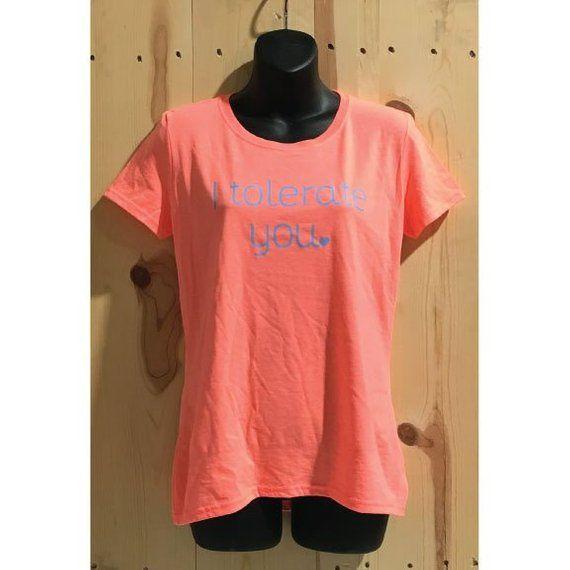 fda12c4b9 I Tolerate You HD Cotton Women's Short Sleeve T-Shirt / Ladies Valentine's  Day Tolerating T-Shirt / Valentines Day Funny Shirt / Love Shirt
