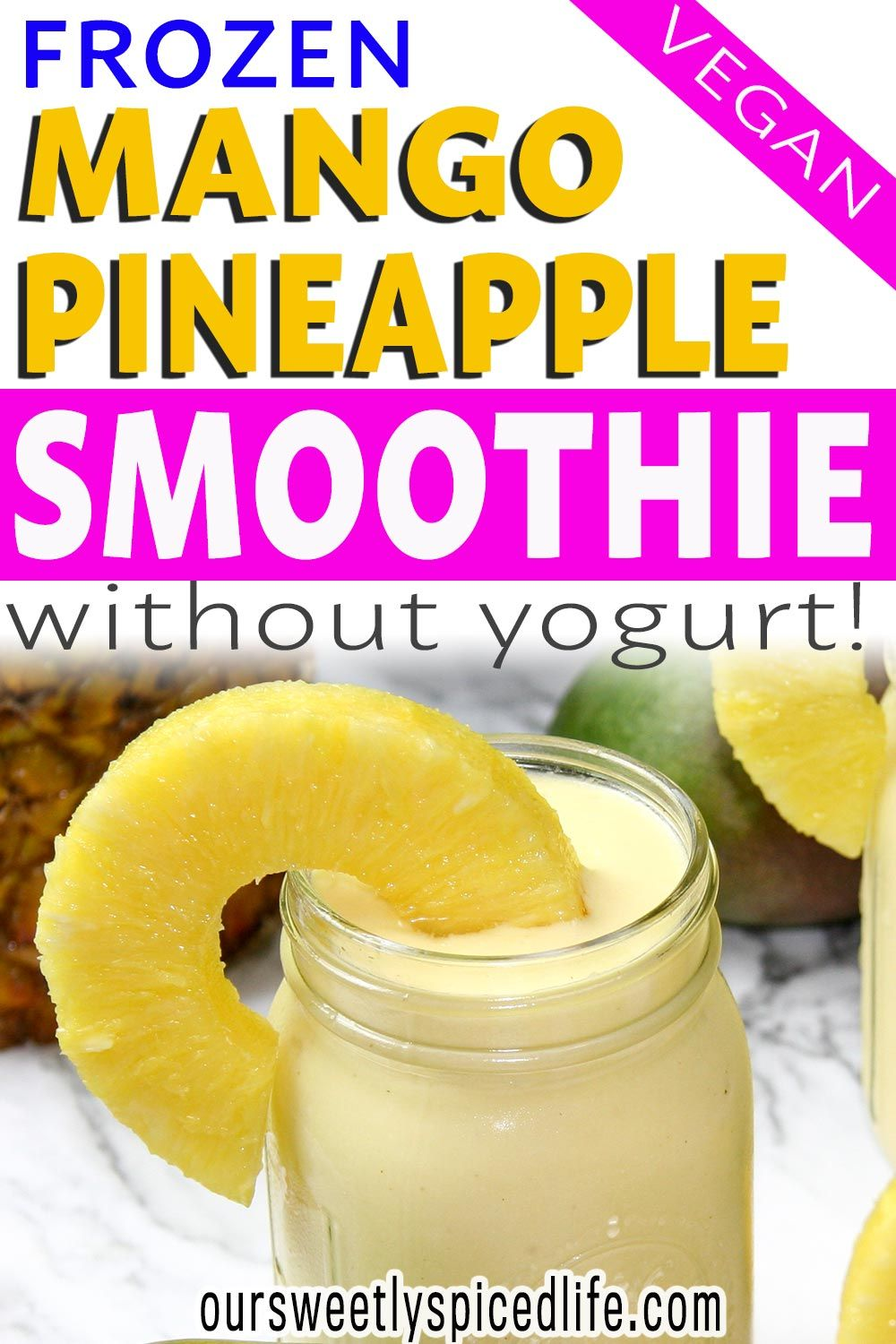 Tropical Mango Pina Colada Smoothie Our Sweetly Spiced Life Recipe In 2020 Mango Pineapple Smoothie Smoothie Without Yogurt Smoothie Without Banana