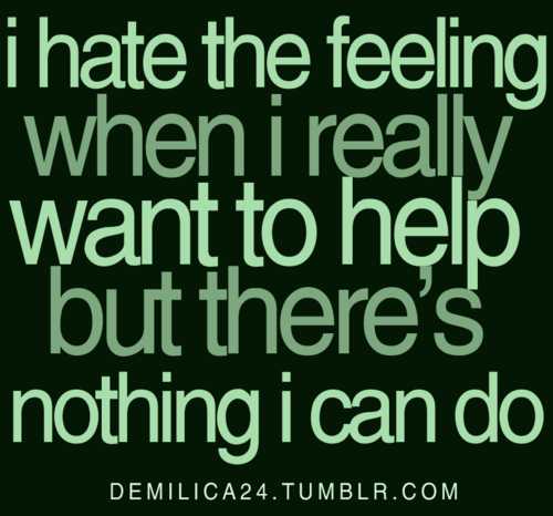 Feeling Bad Quotes Someone: Feeling Helpless Is Really Bad
