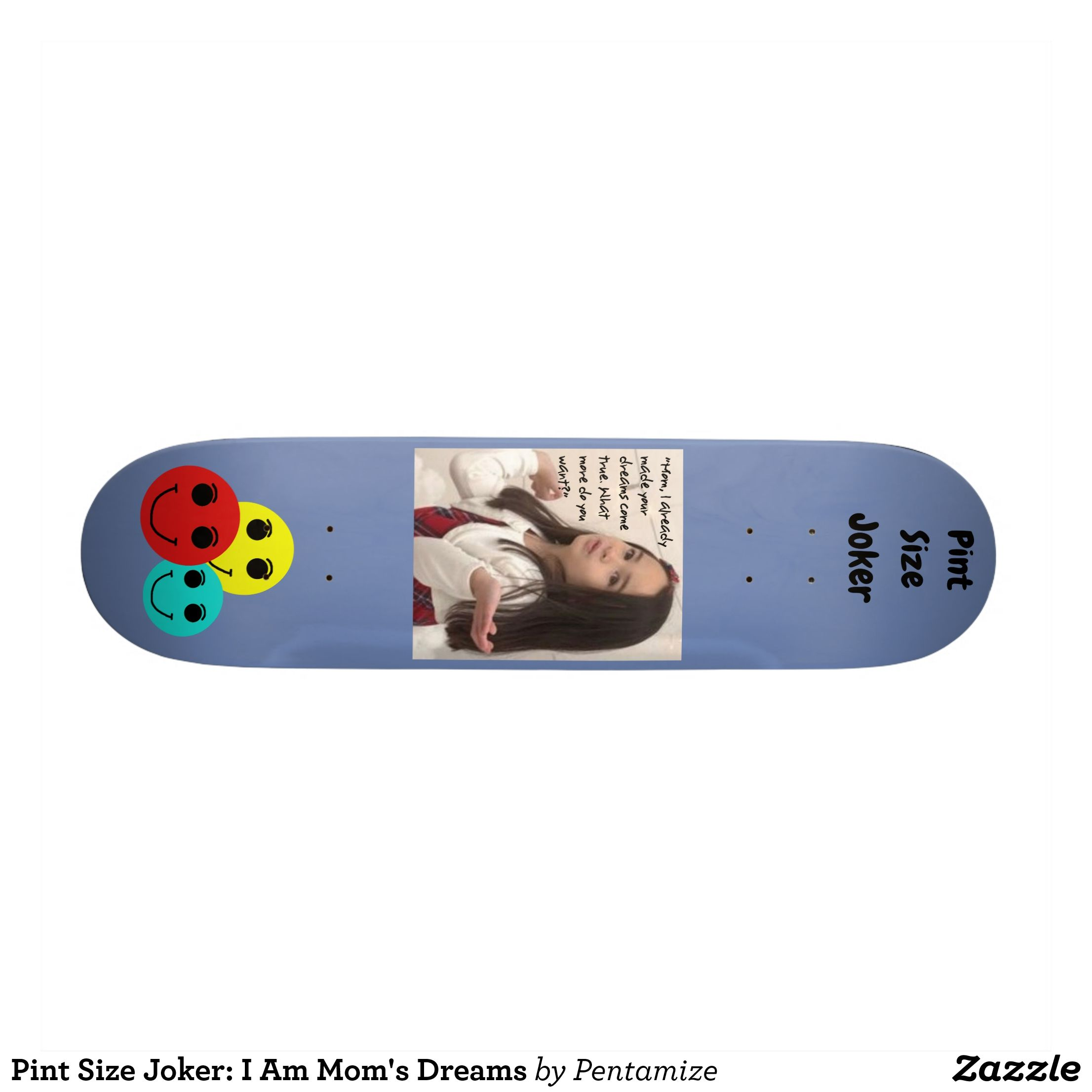 Pint Size Joker I Am Mom 39 S Dreams Skateboard Supreme Hard
