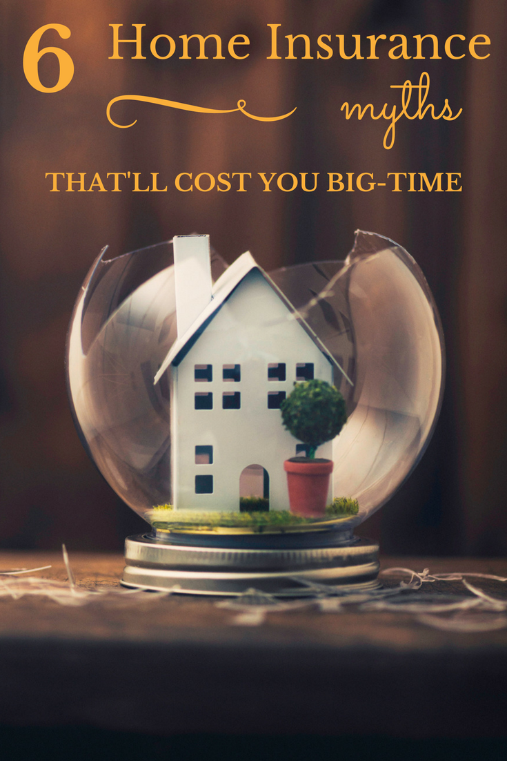 6 Home Insurance Myths That Ll Cost You Big Time Home Insurance