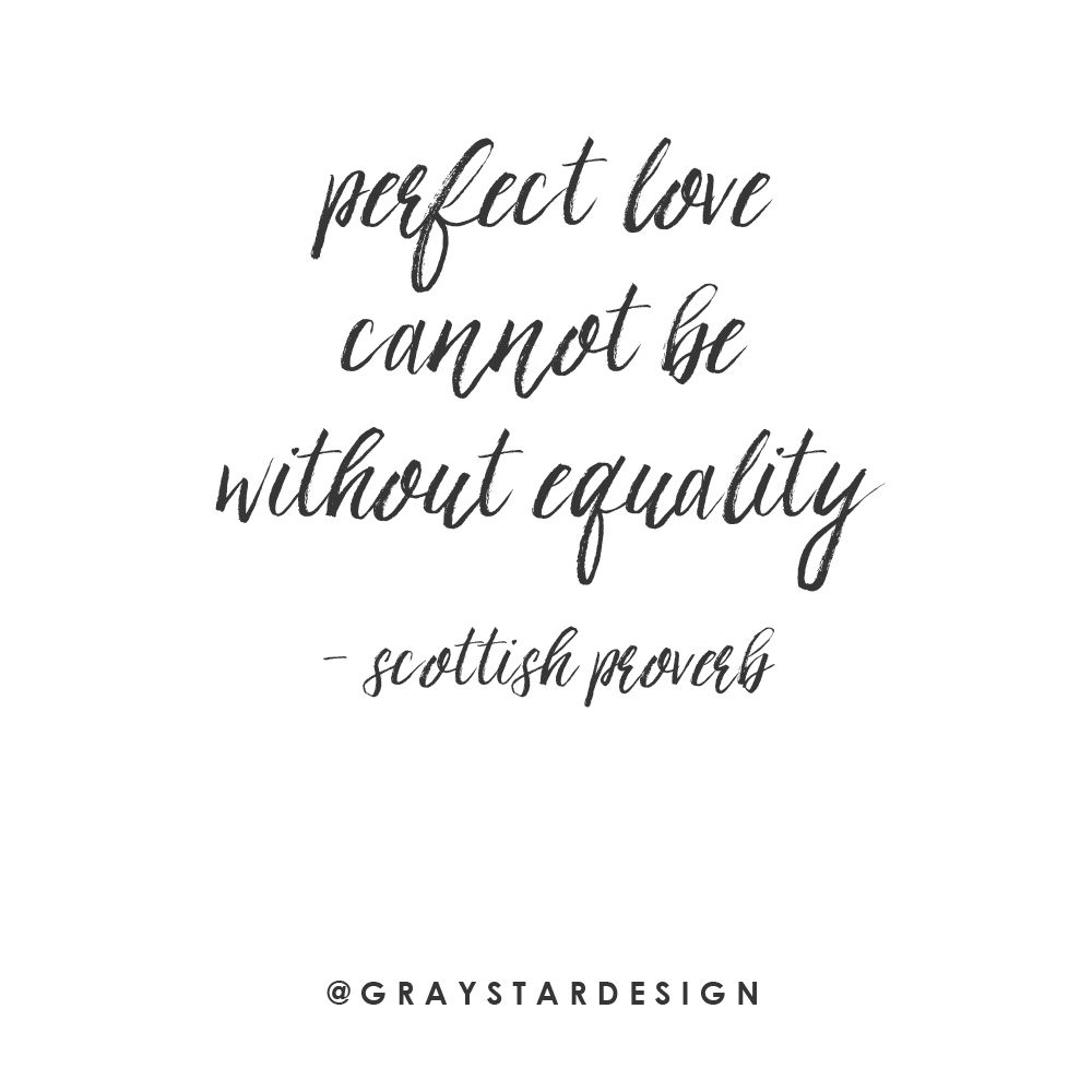 Perfect Love Cannot Be Without Equality Scottish Proverb Inspirational Quotes Proverbs Quotes