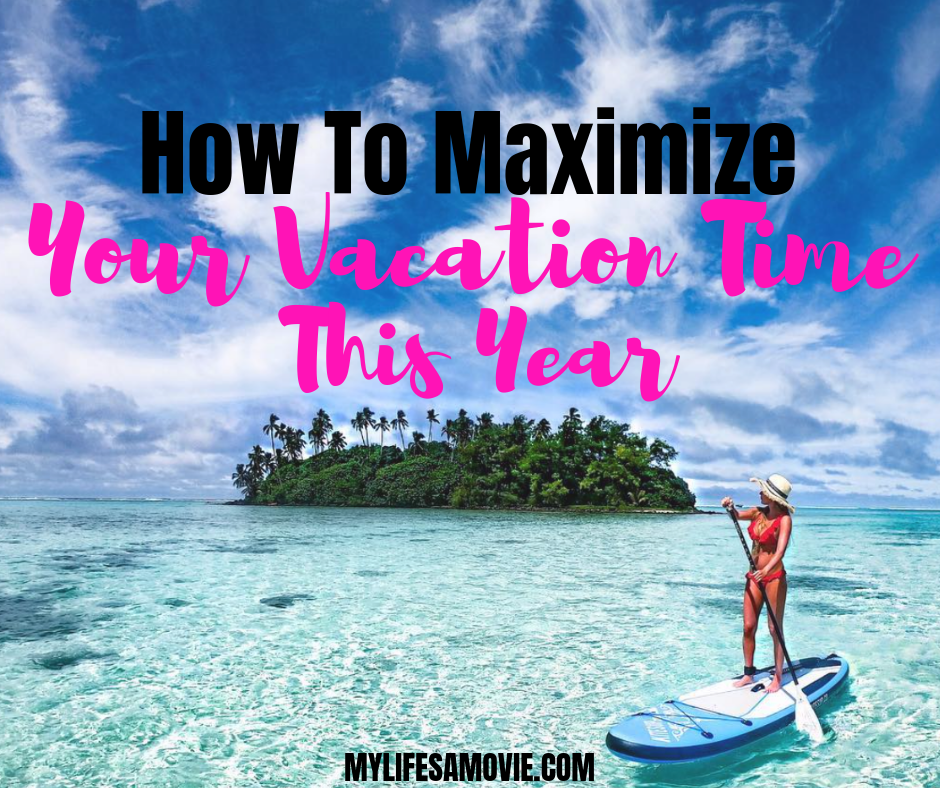 How To Maximize Your Vacation Time This Year   Vacation ...