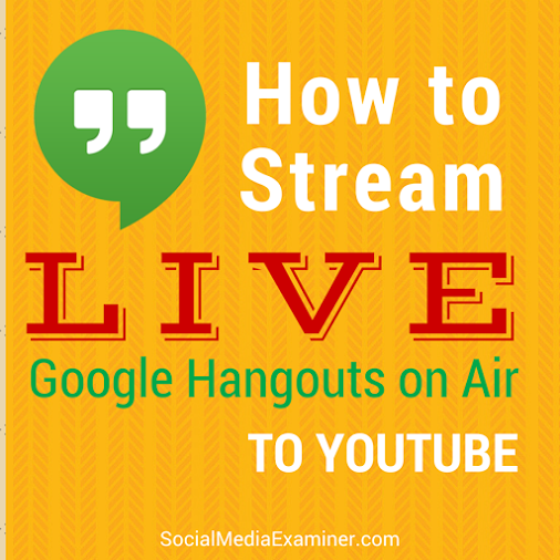 How to Stream Live Google Hangouts on Air to YouTube Read