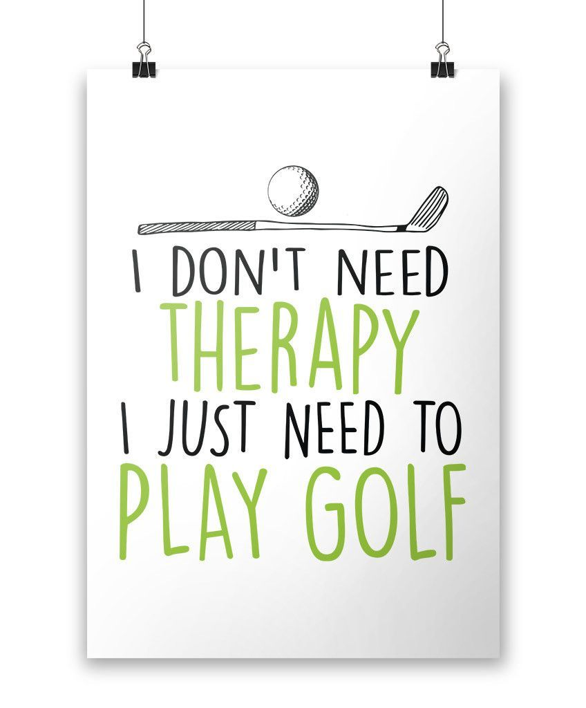 Golf Love Quotes I Don't Need Therapy I Just Need To Play Golf The Perfect Poster