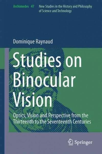 Studies on Binocular Vision: Optics, Vision and Perspective from the Thirteenth to the Seventeenth Centuries