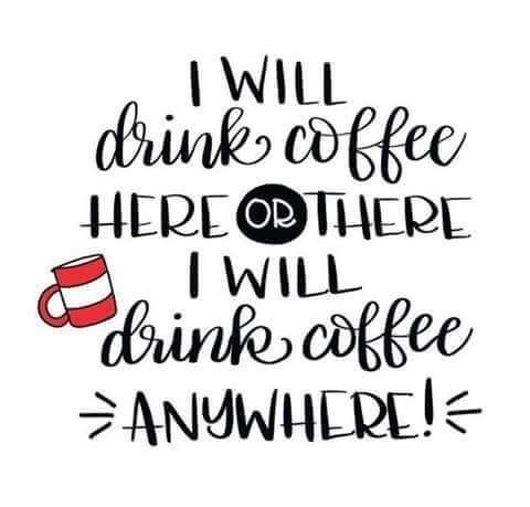 I Will Drink Coffee Here Or There I Will Drink Coffee Anywhere Coffee Coffeememes Coffeetime Coffeequotes Coffee Coffee Quotes Coffee Humor Happy Coffee
