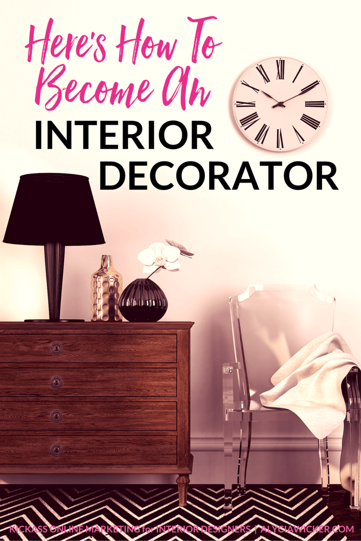 Here S How To Become An Interior Decorator Interior Design Career Learn Interior Design Interior Design Business