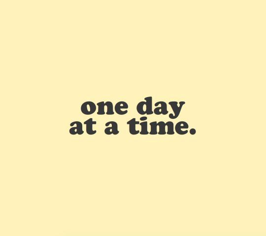 One Day At A Time And You Can Quote Me On It Pinterest Quotes