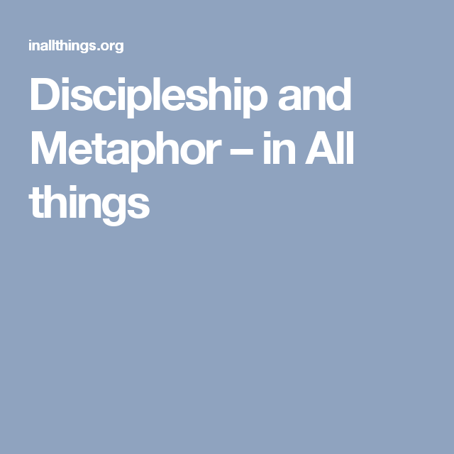 Discipleship And Metaphor (With Images)