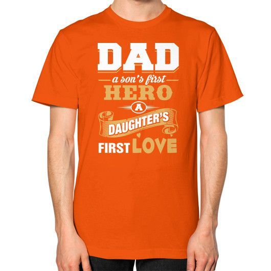 Dad the hero the first love Unisex T-Shirt (on man)
