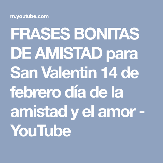 Frases Bonitas De Amistad Para San Valentin 14 De Febrero Dia De La