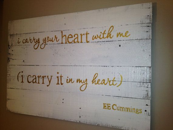 I want nothing more out of life. I Carry Your Heart Wall Hanging 36x24 by WoodburyCreek on Etsy $60.00 & I Carry Your Heart EE Cummings Poem Quote Wall Hanging on Shabby ...