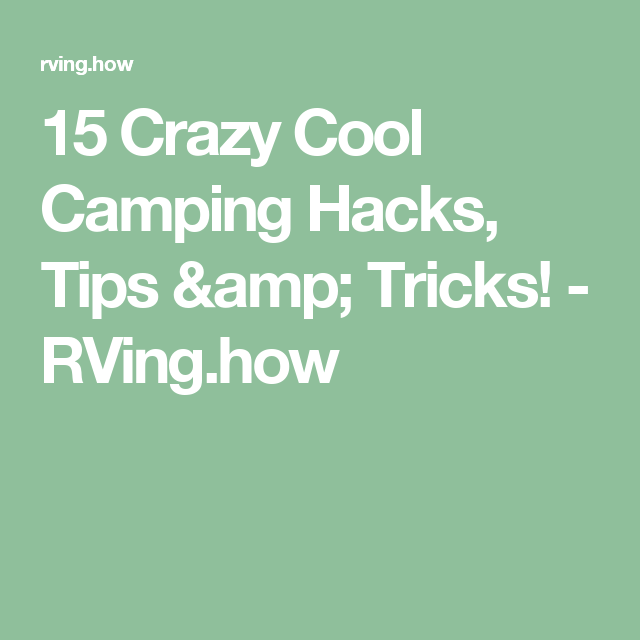 15 Crazy Cool Camping Hacks Tips Tricks