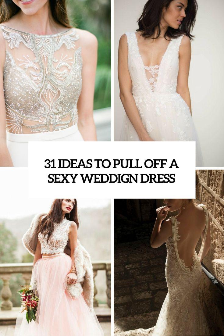 31 Ideen, um weg von einem Sexy Brautkleid Ziehen   Brautkleid, Sexy ...