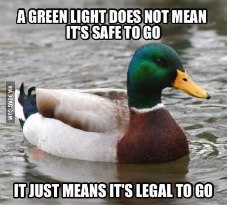 After getting T-boned by an idiot running a red light I was reminded of this by my dad.