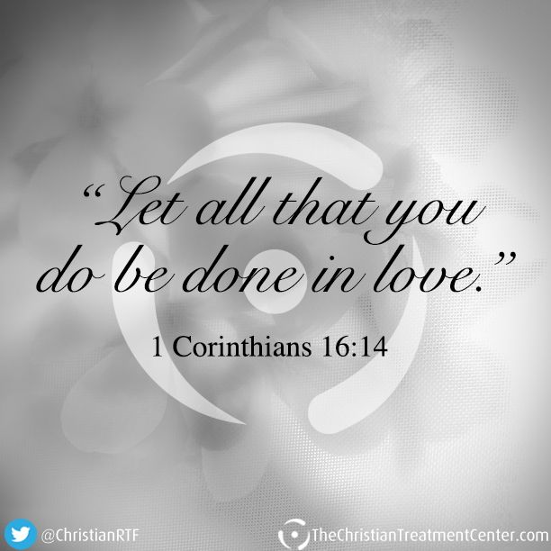 """""""Let all that you do be done in love."""" 1 Corinthians 16:14 #Scripture #Love #Faith"""