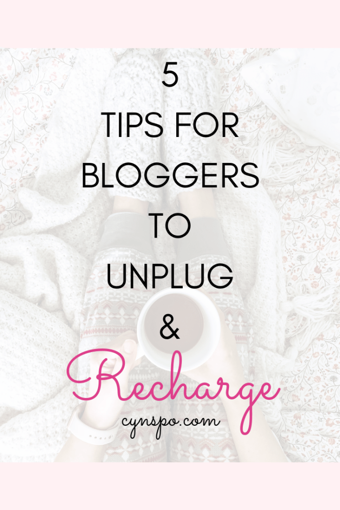 Turning Off: 5 Ways Bloggers can Unplug and Recharge