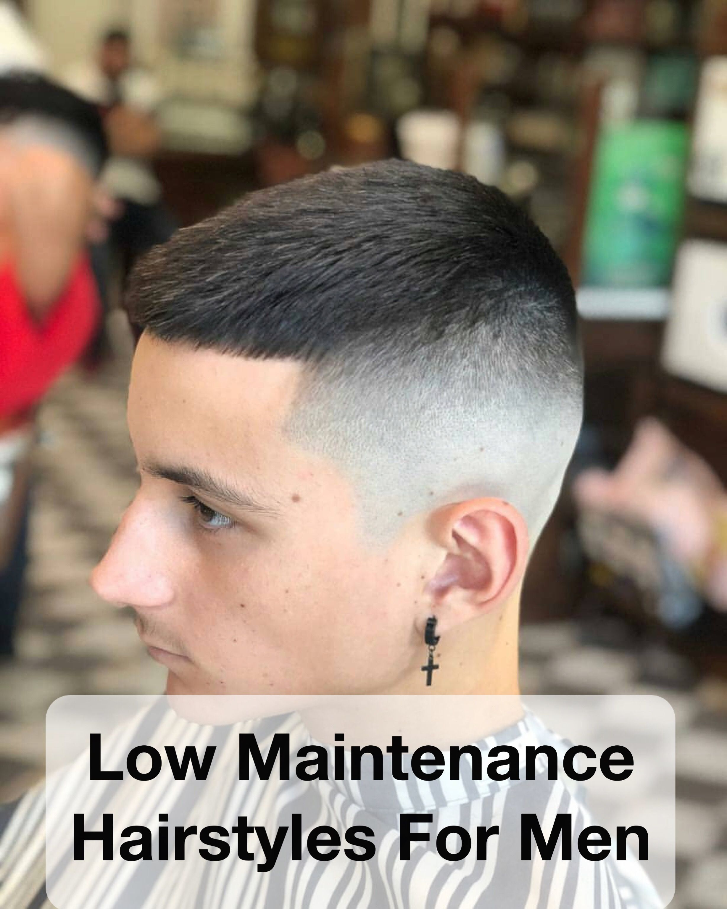 15 Top Low Maintenance Hairstyles For Men Men S Hairstyles Low Maintenance Hair Mens Hairstyles Types Of Fade Haircut