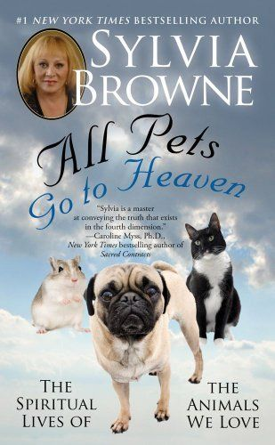 All Pets Go To Heaven The Spiritual Lives Of The Animals We Love By Sylvia Browne Http Www Amazon Com Dp B001nlks0m Sylvia Browne Animal Spirit Guides Pets