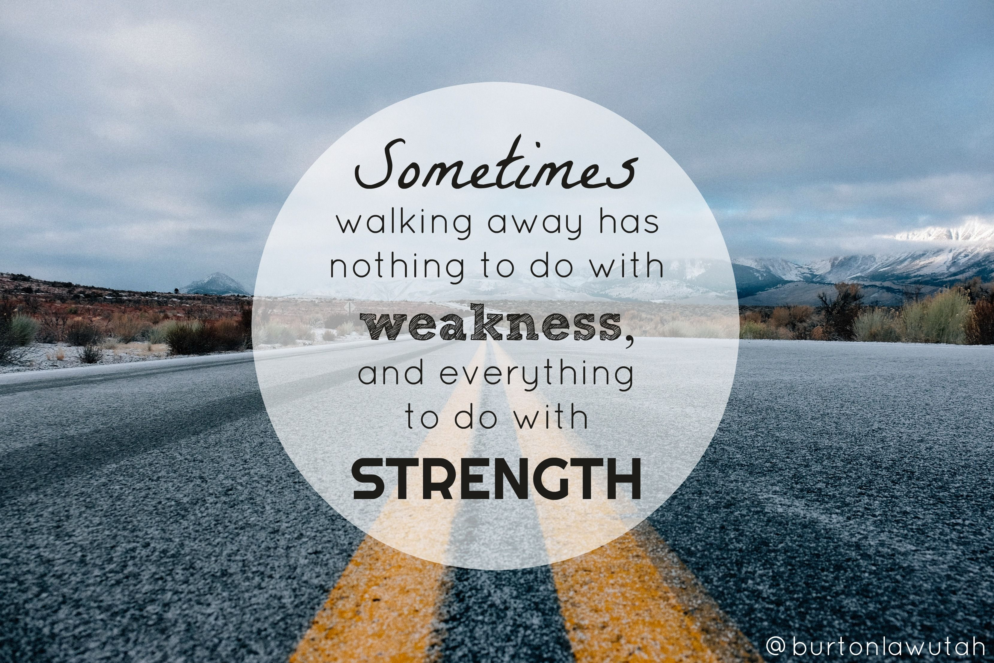 Sometimes walking away has nothing to do with weakness and ...