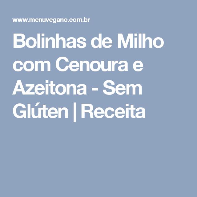 Bolinhas de Milho com Cenoura e Azeitona - Sem Glúten | Receita