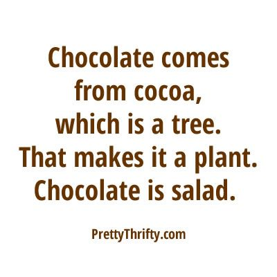 Chocolate Is Salad Chocolate Quotes Funny Quotes Quotable Quotes